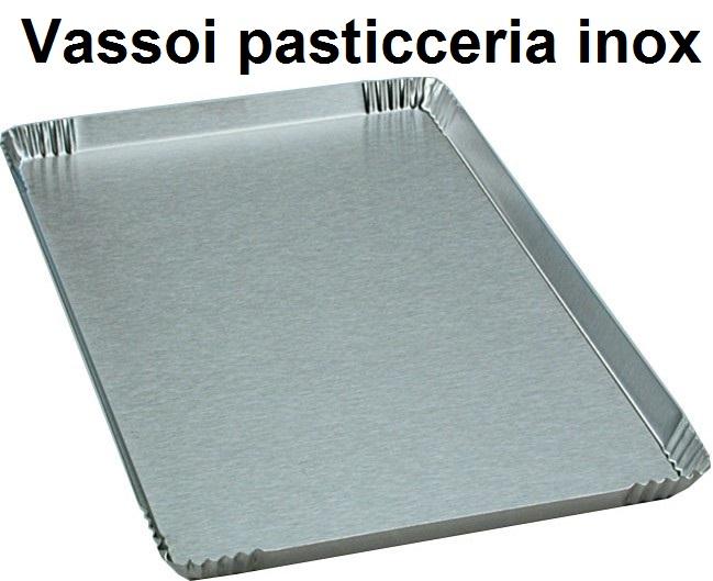 VASSOI PASTICCERIA INOX