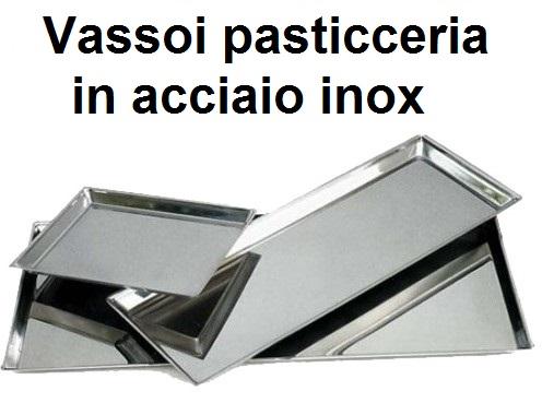 VASSOI PASTICCERIA INOX | Novalberghiera