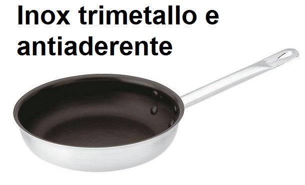 PADELLA INOX/TRMETALLO + ANTIAD. | Novalberghiera