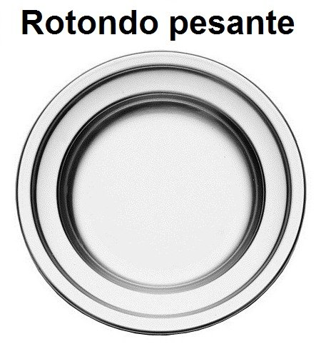 ROTONDO ORTATA INOX PESANTE